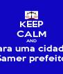 KEEP CALM AND Vote 10 para uma cidade nota 10  Samer prefeito - Personalised Poster A4 size
