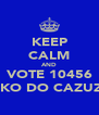 KEEP CALM AND VOTE 10456 KIKO DO CAZUZA - Personalised Poster A4 size