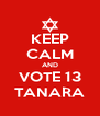 KEEP CALM AND VOTE 13 TANARA - Personalised Poster A4 size
