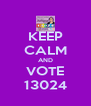 KEEP CALM AND VOTE 13024 - Personalised Poster A4 size