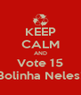 KEEP CALM AND Vote 15 Bolinha Neles! - Personalised Poster A4 size