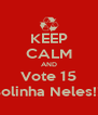 KEEP CALM AND Vote 15 Bolinha Neles!!! - Personalised Poster A4 size