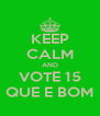 KEEP CALM AND VOTE 15 QUE E BOM - Personalised Poster A4 size