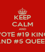 KEEP CALM AND VOTE #19 KING AND #5 QUEEN - Personalised Poster A4 size