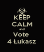 KEEP CALM and Vote  4 Łukasz - Personalised Poster A4 size