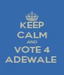KEEP CALM AND VOTE 4 ADEWALE  - Personalised Poster A4 size