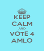 KEEP CALM AND VOTE 4 AMLO - Personalised Poster A4 size