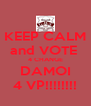 KEEP CALM and VOTE  4 CHANGE DAMOI 4 VP!!!!!!!! - Personalised Poster A4 size