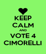 KEEP CALM AND VOTE 4 CIMORELLI - Personalised Poster A4 size