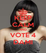 KEEP CALM AND VOTE 4 DAMI - Personalised Poster A4 size