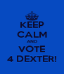 KEEP CALM AND VOTE 4 DEXTER! - Personalised Poster A4 size