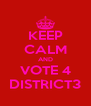 KEEP CALM AND VOTE 4 DISTRICT3 - Personalised Poster A4 size