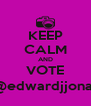 KEEP CALM AND VOTE #4 @edwardjjonathan - Personalised Poster A4 size