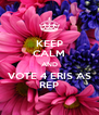 KEEP CALM AND VOTE 4 ERIS AS REP - Personalised Poster A4 size