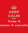 KEEP CALM AND Vote 4 Gemma 4 secretary - Personalised Poster A4 size