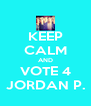 KEEP CALM AND VOTE 4 JORDAN P. - Personalised Poster A4 size