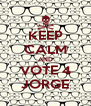 KEEP CALM AND VOTE 4 JORGE - Personalised Poster A4 size