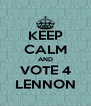 KEEP CALM AND VOTE 4 LENNON - Personalised Poster A4 size