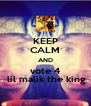 KEEP CALM AND vote 4  lil malik the king - Personalised Poster A4 size