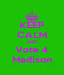 KEEP CALM AND Vote 4 Madison - Personalised Poster A4 size