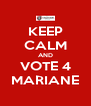 KEEP CALM AND VOTE 4 MARIANE - Personalised Poster A4 size