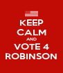 KEEP CALM AND VOTE 4 ROBINSON - Personalised Poster A4 size