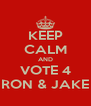 KEEP CALM AND VOTE 4 RON & JAKE - Personalised Poster A4 size