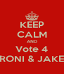 KEEP CALM AND Vote 4 RONI & JAKE - Personalised Poster A4 size