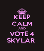 KEEP CALM AND VOTE 4 SKYLAR  - Personalised Poster A4 size