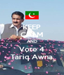 KEEP CALM AND Vote 4 Tariq Awna - Personalised Poster A4 size