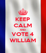 KEEP CALM AND VOTE 4 WILLIAM - Personalised Poster A4 size
