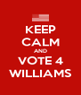 KEEP CALM AND VOTE 4 WILLIAMS - Personalised Poster A4 size