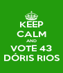 KEEP CALM AND VOTE 43 DÓRIS RIOS - Personalised Poster A4 size
