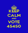 KEEP CALM AND VOTE 45450 - Personalised Poster A4 size