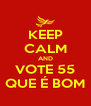 KEEP CALM AND VOTE 55 QUE É BOM - Personalised Poster A4 size