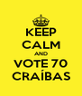 KEEP CALM AND VOTE 70 CRAÍBAS - Personalised Poster A4 size