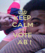 KEEP CALM AND VOTE   AB ! - Personalised Poster A4 size