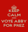 KEEP CALM AND VOTE ABBY FOR PREZ - Personalised Poster A4 size