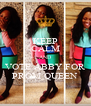 KEEP CALM AND VOTE ABBY FOR PROM QUEEN - Personalised Poster A4 size