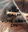 KEEP CALM AND VOTE ABBY ON - Personalised Poster A4 size