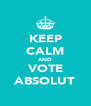 KEEP CALM AND VOTE ABSOLUT - Personalised Poster A4 size