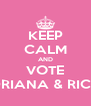 KEEP CALM AND VOTE ADRIANA & RICKY - Personalised Poster A4 size