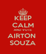 KEEP CALM AND VOTE AIRTON  SOUZA - Personalised Poster A4 size