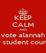 KEEP CALM AND vote alannah for student council - Personalised Poster A4 size