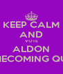 KEEP CALM AND VOTE ALDON HOMECOMING QUEEn - Personalised Poster A4 size