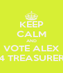 KEEP CALM AND VOTE ALEX 4 TREASURER - Personalised Poster A4 size