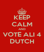 KEEP CALM AND VOTE ALI 4 DUTCH - Personalised Poster A4 size