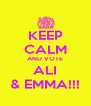 KEEP CALM AND VOTE ALI & EMMA!!! - Personalised Poster A4 size