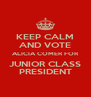 KEEP CALM AND VOTE ALICIA COMER FOR JUNIOR CLASS PRESIDENT - Personalised Poster A4 size