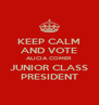 KEEP CALM AND VOTE ALICIA COMER JUNIOR CLASS PRESIDENT - Personalised Poster A4 size